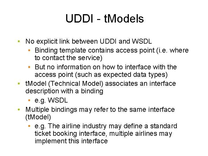 UDDI - t. Models • No explicit link between UDDI and WSDL • Binding