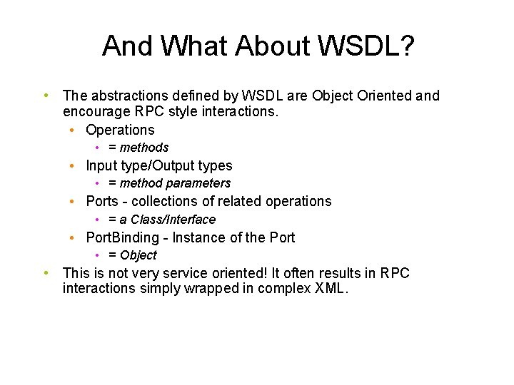 And What About WSDL? • The abstractions defined by WSDL are Object Oriented and