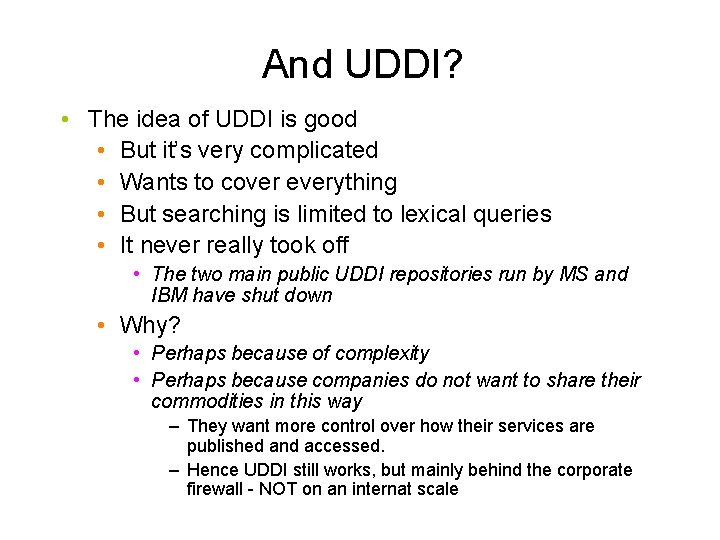 And UDDI? • The idea of UDDI is good • But it's very complicated