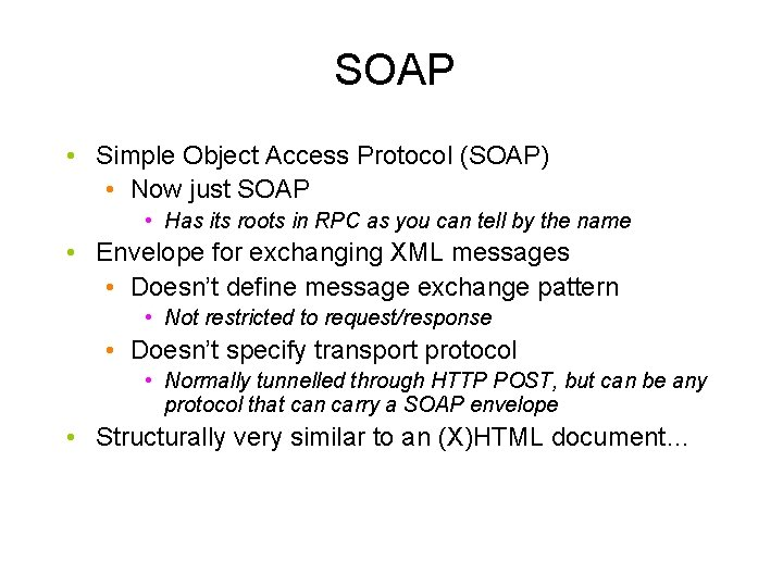 SOAP • Simple Object Access Protocol (SOAP) • Now just SOAP • Has its