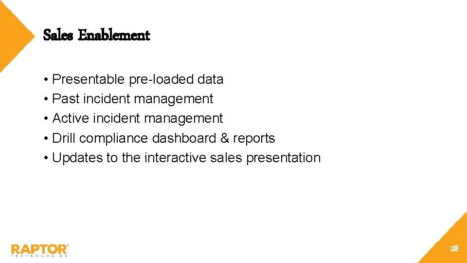 Sales Enablement • Presentable pre-loaded data • Past incident management • Active incident management
