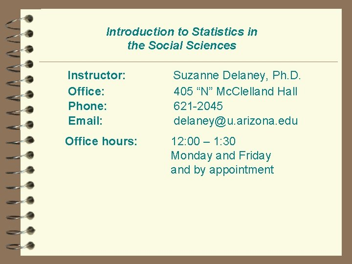 Introduction to Statistics in the Social Sciences Instructor: Office: Phone: Email: Suzanne Delaney, Ph.