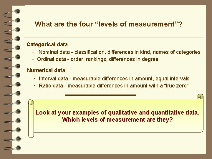 """What are the four """"levels of measurement""""? Categorical data • Nominal data - classification,"""