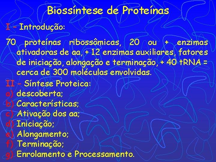 Biossíntese de Proteínas I – Introdução: 70 proteínas ribossômicas, 20 ou + enzimas ativadoras