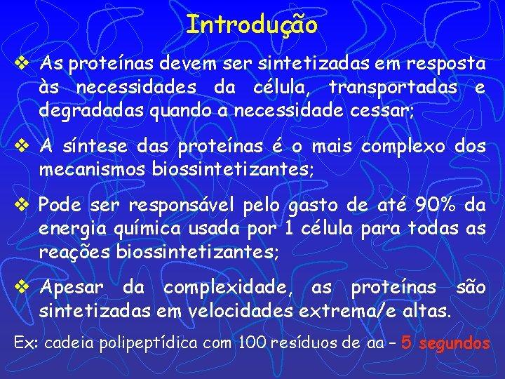 Introdução v As proteínas devem ser sintetizadas em resposta às necessidades da célula, transportadas