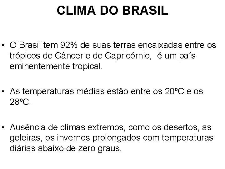 CLIMA DO BRASIL • O Brasil tem 92% de suas terras encaixadas entre os