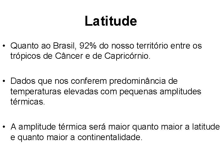 Latitude • Quanto ao Brasil, 92% do nosso território entre os trópicos de Câncer