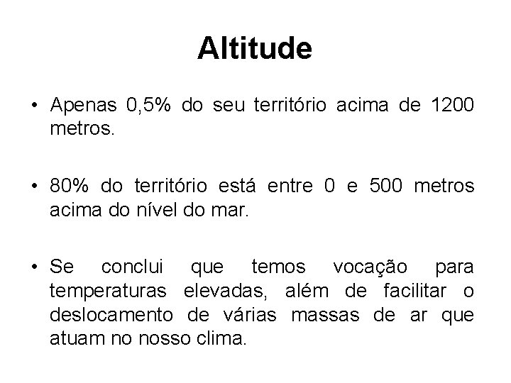 Altitude • Apenas 0, 5% do seu território acima de 1200 metros. • 80%