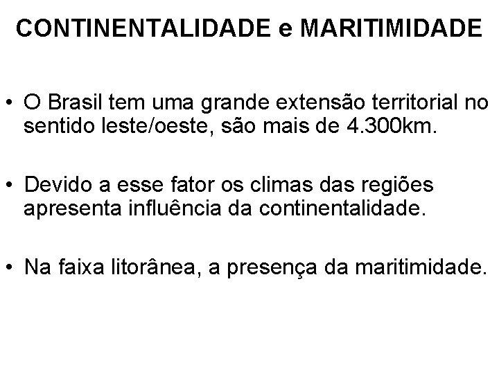CONTINENTALIDADE e MARITIMIDADE • O Brasil tem uma grande extensão territorial no sentido leste/oeste,