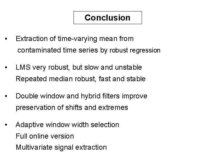 Conclusion • Extraction of time-varying mean from contaminated time series by robust regression •