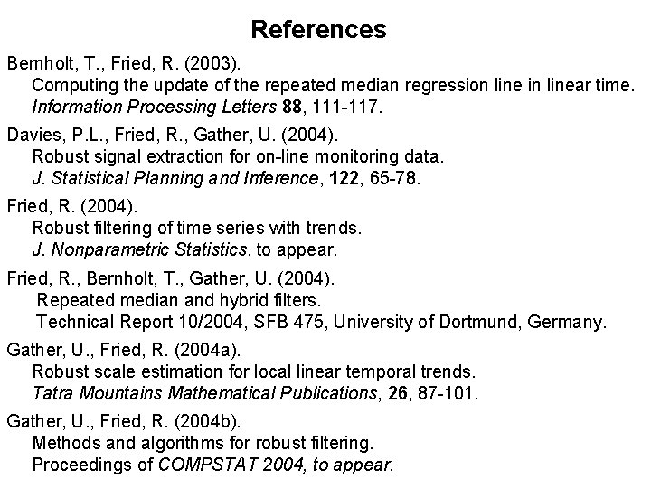 References Bernholt, T. , Fried, R. (2003). Computing the update of the repeated median