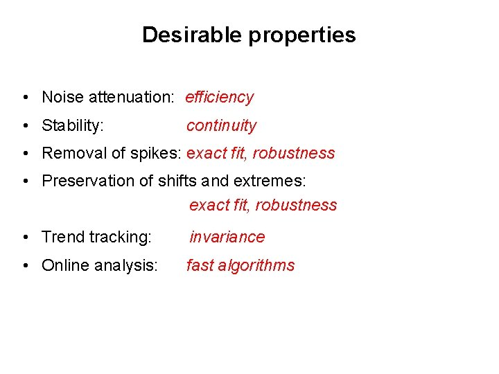 Desirable properties • Noise attenuation: efficiency • Stability: continuity • Removal of spikes: exact