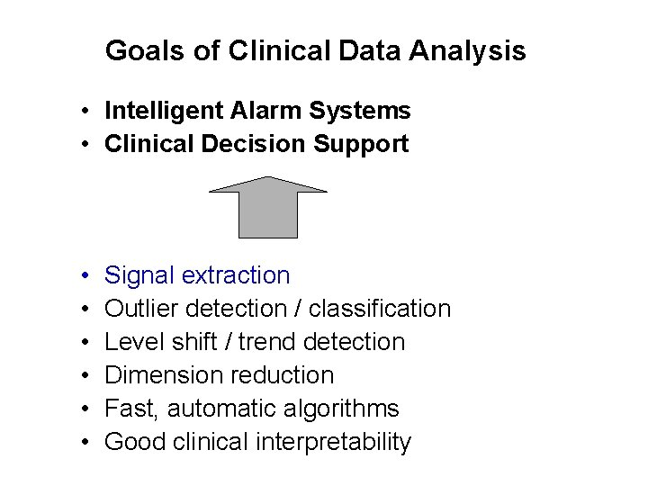 Goals of Clinical Data Analysis • Intelligent Alarm Systems • Clinical Decision Support •