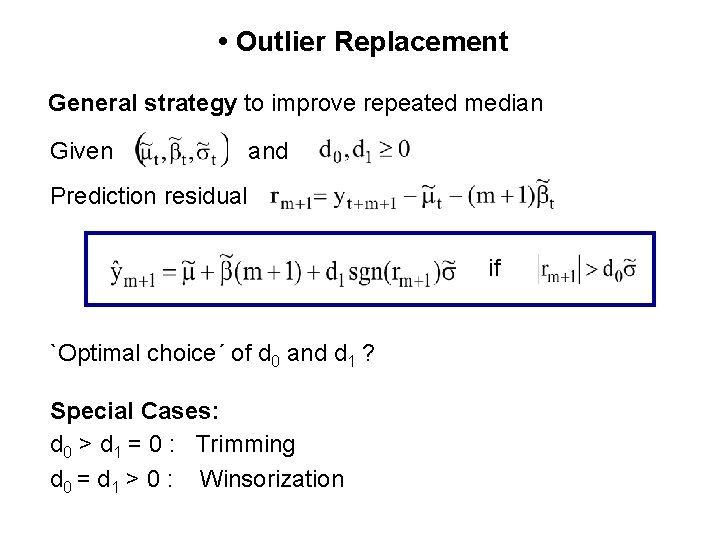 • Outlier Replacement General strategy to improve repeated median Given and Prediction residual