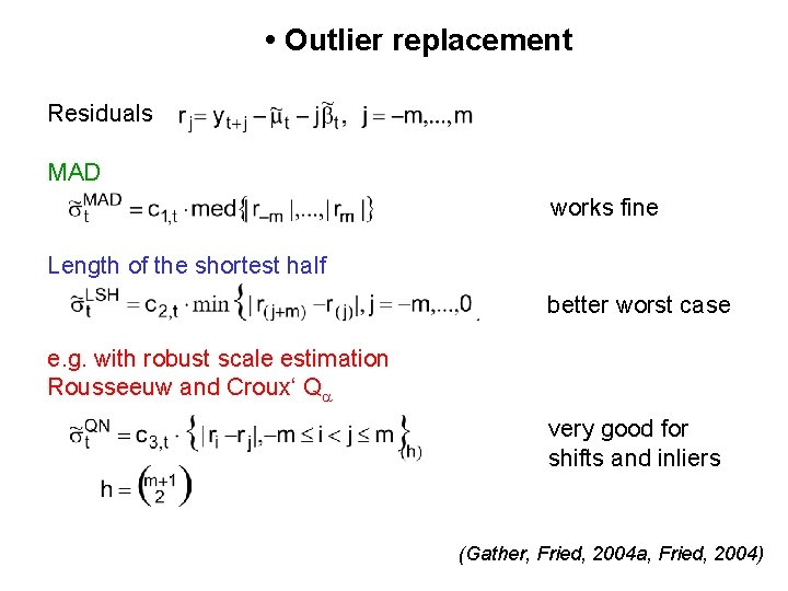 • Outlier replacement Residuals MAD works fine Length of the shortest half better