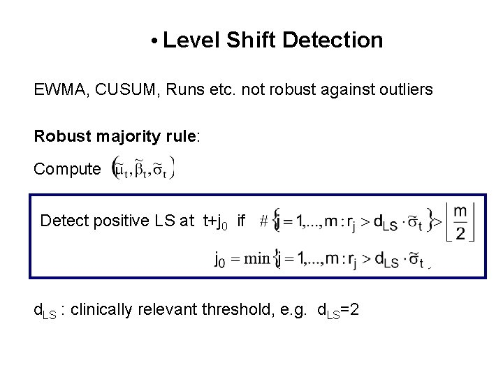 • Level Shift Detection EWMA, CUSUM, Runs etc. not robust against outliers Robust