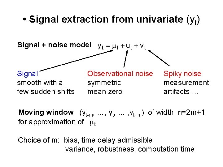 • Signal extraction from univariate (yt) Signal + noise model Signal smooth with