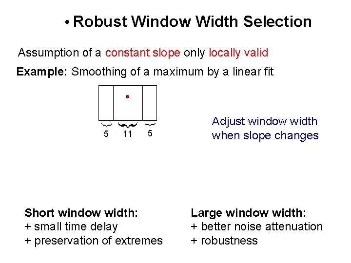 • Robust Window Width Selection Assumption of a constant slope only locally valid