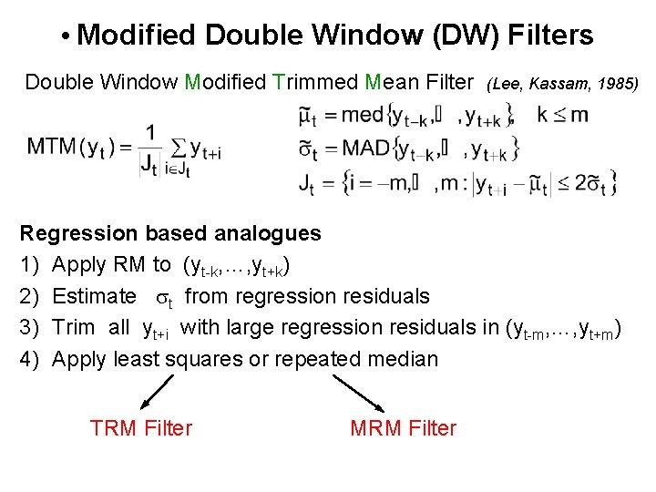 • Modified Double Window (DW) Filters Double Window Modified Trimmed Mean Filter (Lee,