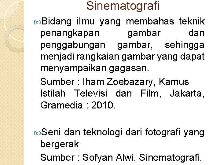 Sinematografi Bidang ilmu yang membahas teknik penangkapan gambar dan penggabungan gambar, sehingga menjadi rangkaian
