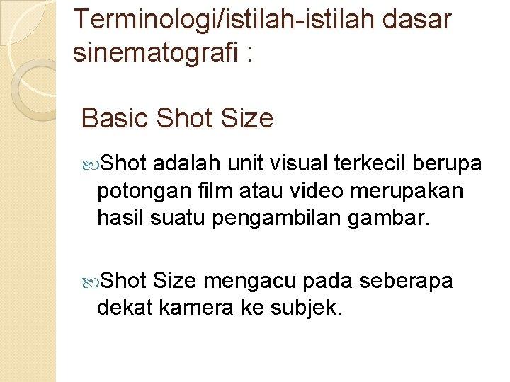Terminologi/istilah-istilah dasar sinematografi : Basic Shot Size Shot adalah unit visual terkecil berupa potongan