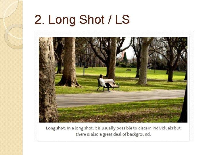 2. Long Shot / LS