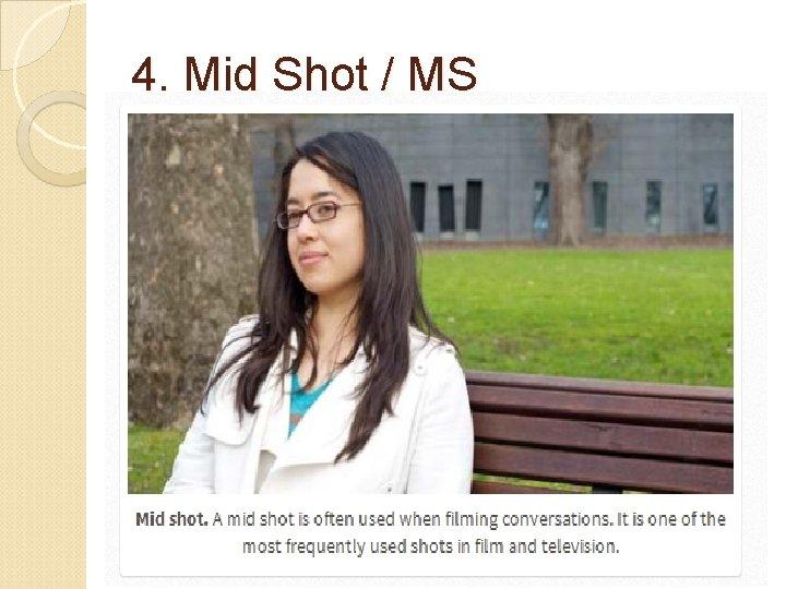 4. Mid Shot / MS