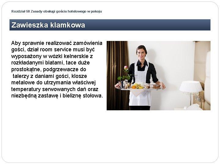 Rozdział 50 Zasady obsługi gościa hotelowego w pokoju Zawieszka klamkowa Aby sprawnie realizować zamówienia
