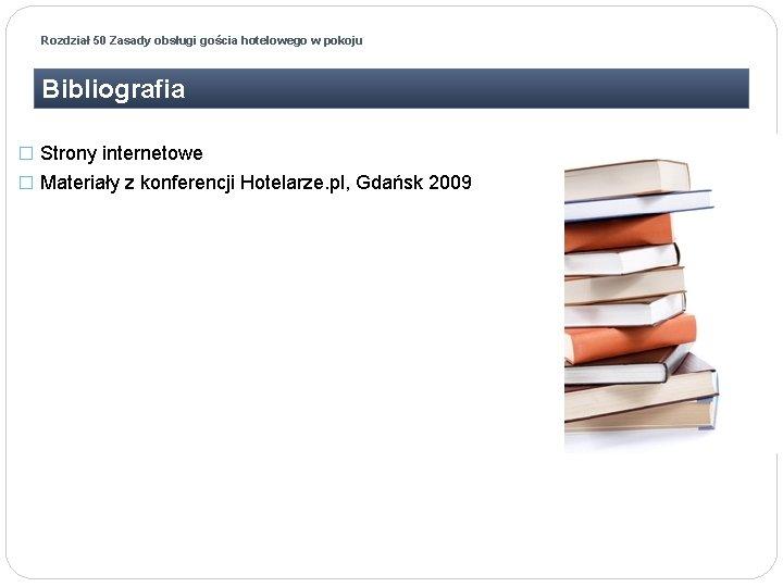 Rozdział 50 Zasady obsługi gościa hotelowego w pokoju Bibliografia � Strony internetowe � Materiały