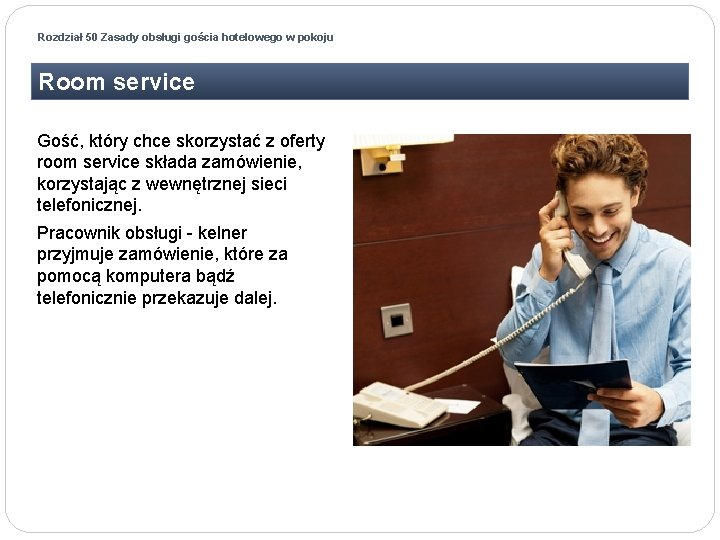 Rozdział 50 Zasady obsługi gościa hotelowego w pokoju Room service Gość, który chce skorzystać
