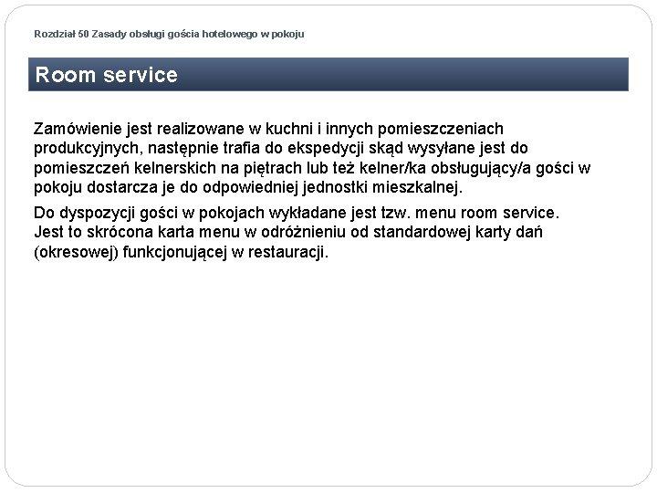 Rozdział 50 Zasady obsługi gościa hotelowego w pokoju Room service Zamówienie jest realizowane w