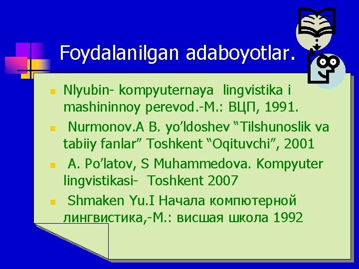 Foydalanilgan adaboyotlar. n n Nlyubin- kompyuternaya lingvistika i mashininnoy perevod. -М. : ВЦП, 1991.