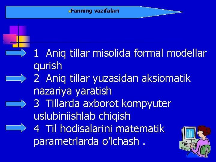 n. Fanning vazifalari 1 Aniq tillar misolida formal modellar qurish 2 Aniq tillar yuzasidan