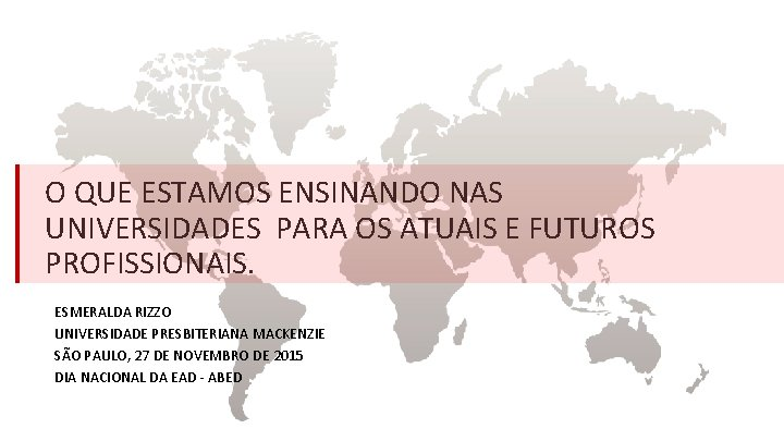 O QUE ESTAMOS ENSINANDO NAS UNIVERSIDADES PARA OS ATUAIS E FUTUROS PROFISSIONAIS. ESMERALDA RIZZO