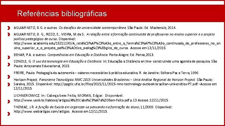 Referências bibliográficas AGUIAR NETO, B. G. e outros. Os desafios da universidade contemporânea. São