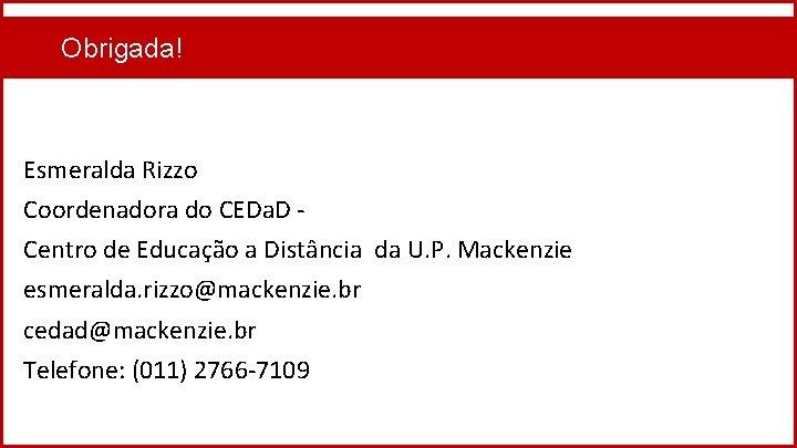 Obrigada! Esmeralda Rizzo Coordenadora do CEDa. D Centro de Educação a Distância da U.