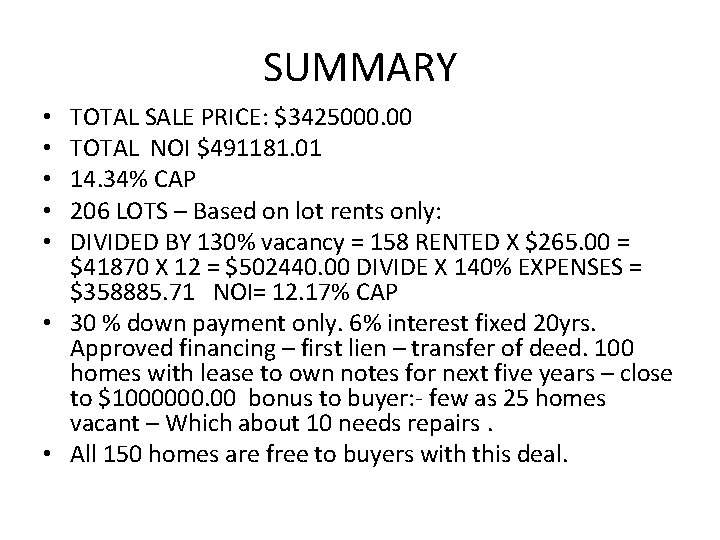 SUMMARY TOTAL SALE PRICE: $3425000. 00 TOTAL NOI $491181. 01 14. 34% CAP 206