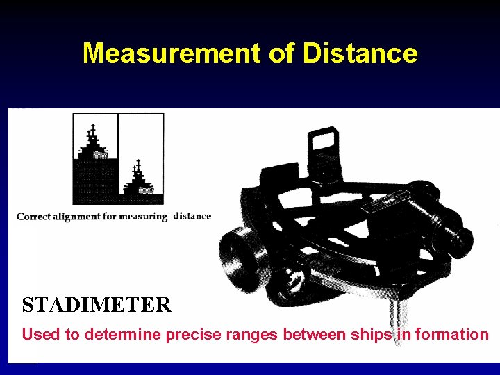 Measurement of Distance STADIMETER Used to determine precise ranges between ships in formation