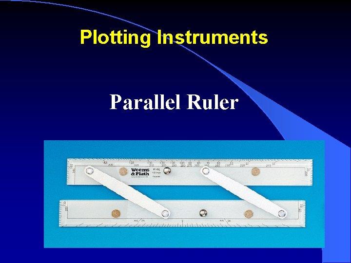 Plotting Instruments Parallel Ruler