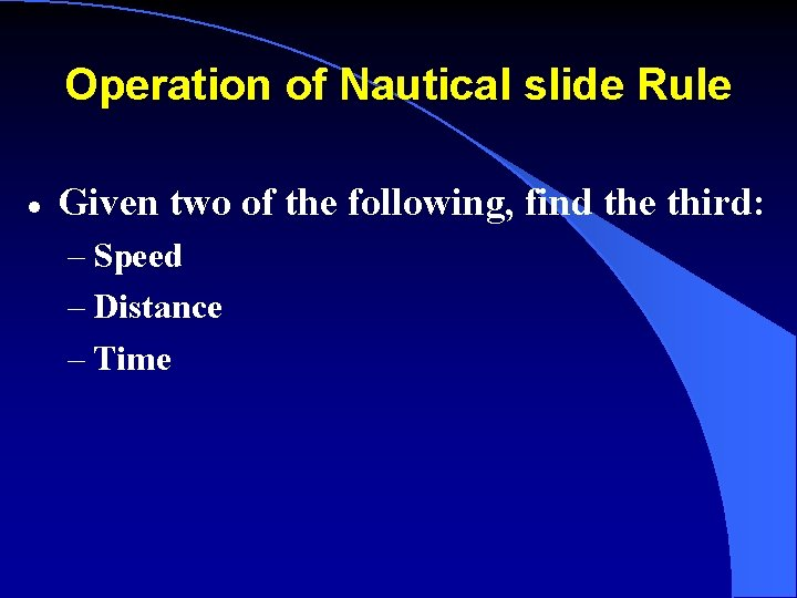 Operation of Nautical slide Rule · Given two of the following, find the third: