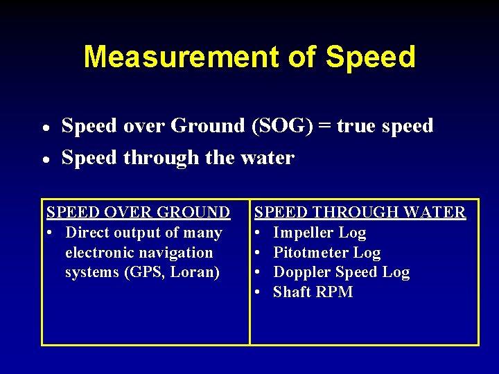 Measurement of Speed · · Speed over Ground (SOG) = true speed Speed through