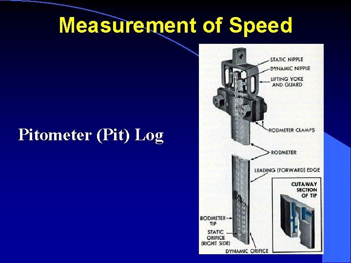 Measurement of Speed Pitometer (Pit) Log
