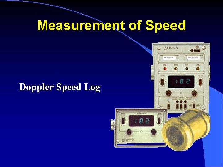 Measurement of Speed Doppler Speed Log
