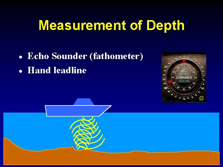 Measurement of Depth · · Echo Sounder (fathometer) Hand leadline