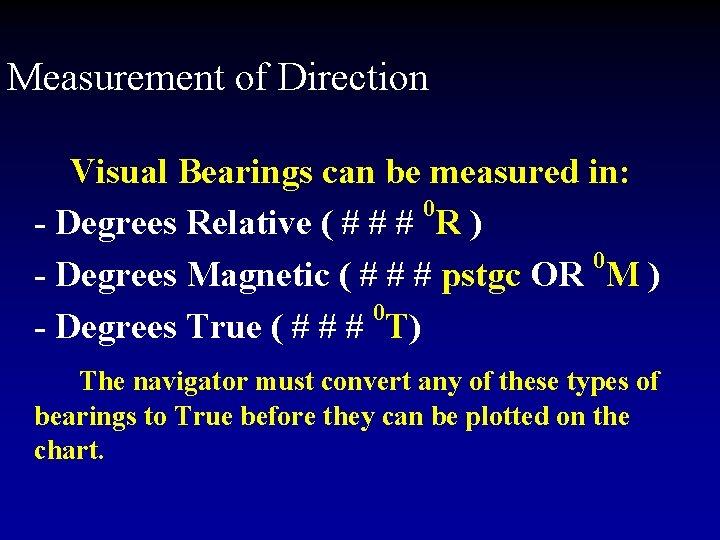Measurement of Direction Visual Bearings can be measured in: 0 - Degrees Relative (