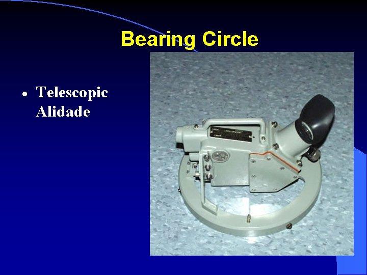 Bearing Circle · Telescopic Alidade