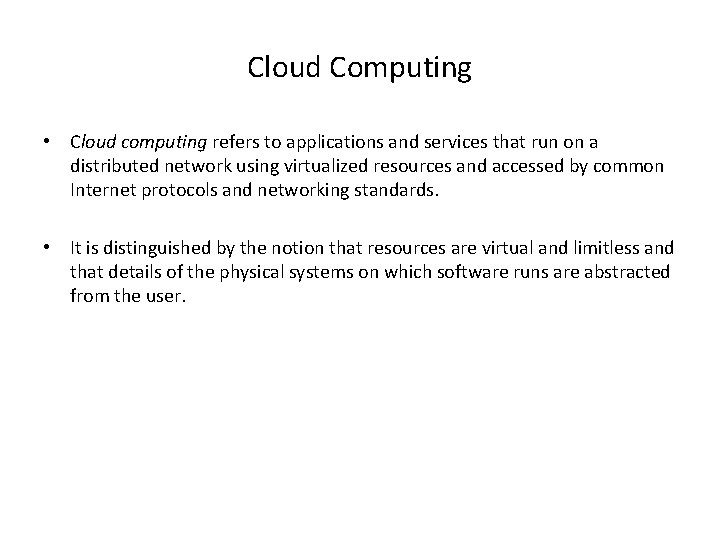 Cloud Computing • Cloud computing refers to applications and services that run on a