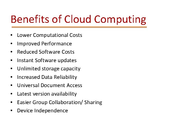 Benefits of Cloud Computing • • • Lower Computational Costs Improved Performance Reduced Software