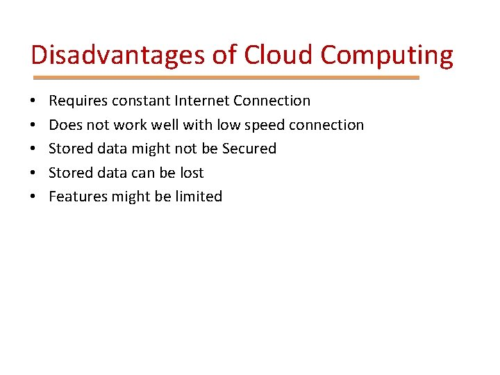 Disadvantages of Cloud Computing • • • Requires constant Internet Connection Does not work