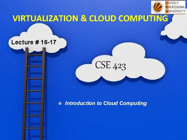 VIRTUALIZATION & CLOUD COMPUTING Lecture # 16 -17 CSE 423 Introduction to Cloud Computing